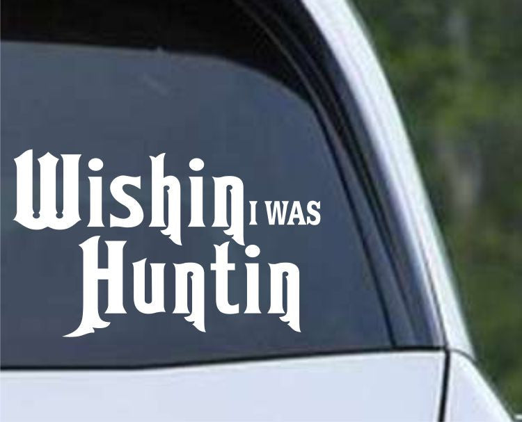 Wishin I was Huntin Funny Hunting HNT1-91 Die Cut Vinyl Decal Sticker - Decals City