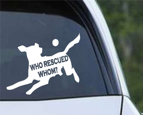 Who Rescued Who Rescue Dog Die Cut Vinyl Decal Sticker - Decals City