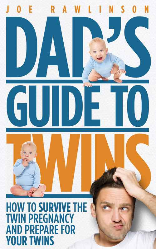 Dads Guide to twins: How to survive the twin pregnancy and prepare for your twins.  By Joe Rawlinson