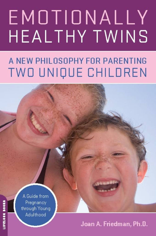 Emotionally Healthy Twins  : A New Philosophy for Parenting Two Unique Children