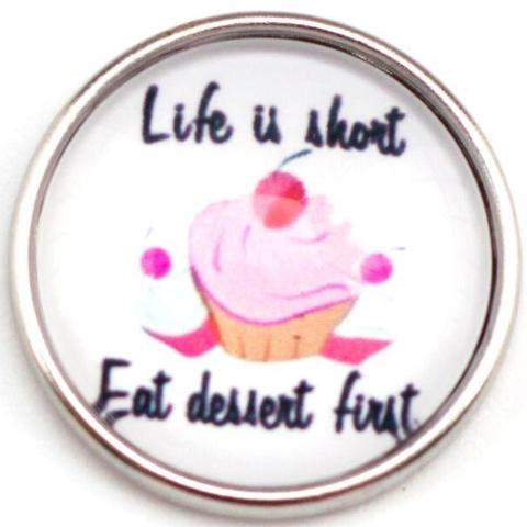 Life Is Short, Eat Dessert First Snap - Gracie Roze Yourself Expression Snap Jewelry