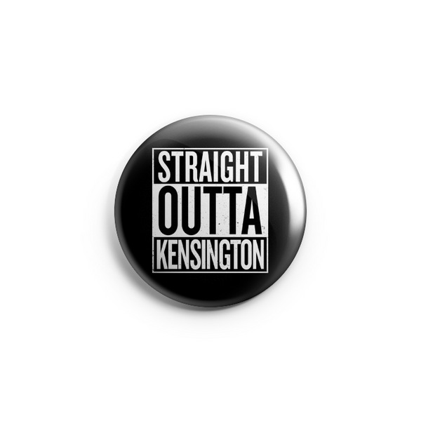 "Straight Outta Kensington 1.25"" Button"