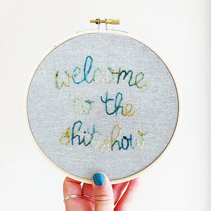 Welcome to the Shit Show Embroidery Decor