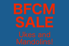 BFCM Sale - Ukes and Mandolins