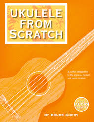 Ukulele From Scratch - Book - by Bruce Emery - Jakes Main Street Music