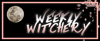 WEEKLY WITCHERY