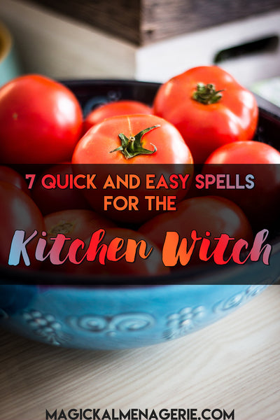 7 Quick and Easy Spells for the Kitchen Witch
