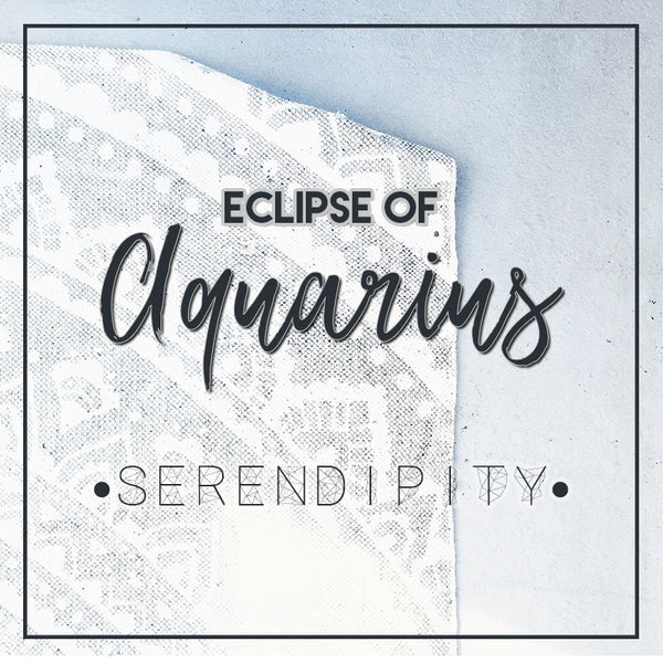 Serendipity - Eclipse of Aquarius