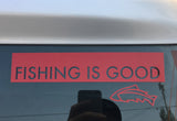 "8"" FISHING IS GOOD Vinyl sticker"