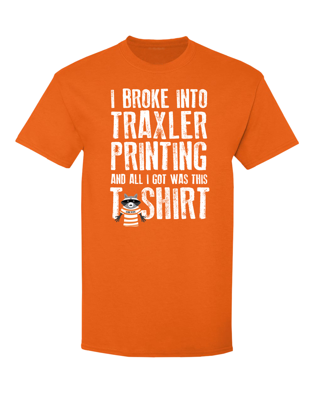 I Broke Into Traxler Printing and All I Got Was This T-Shirt