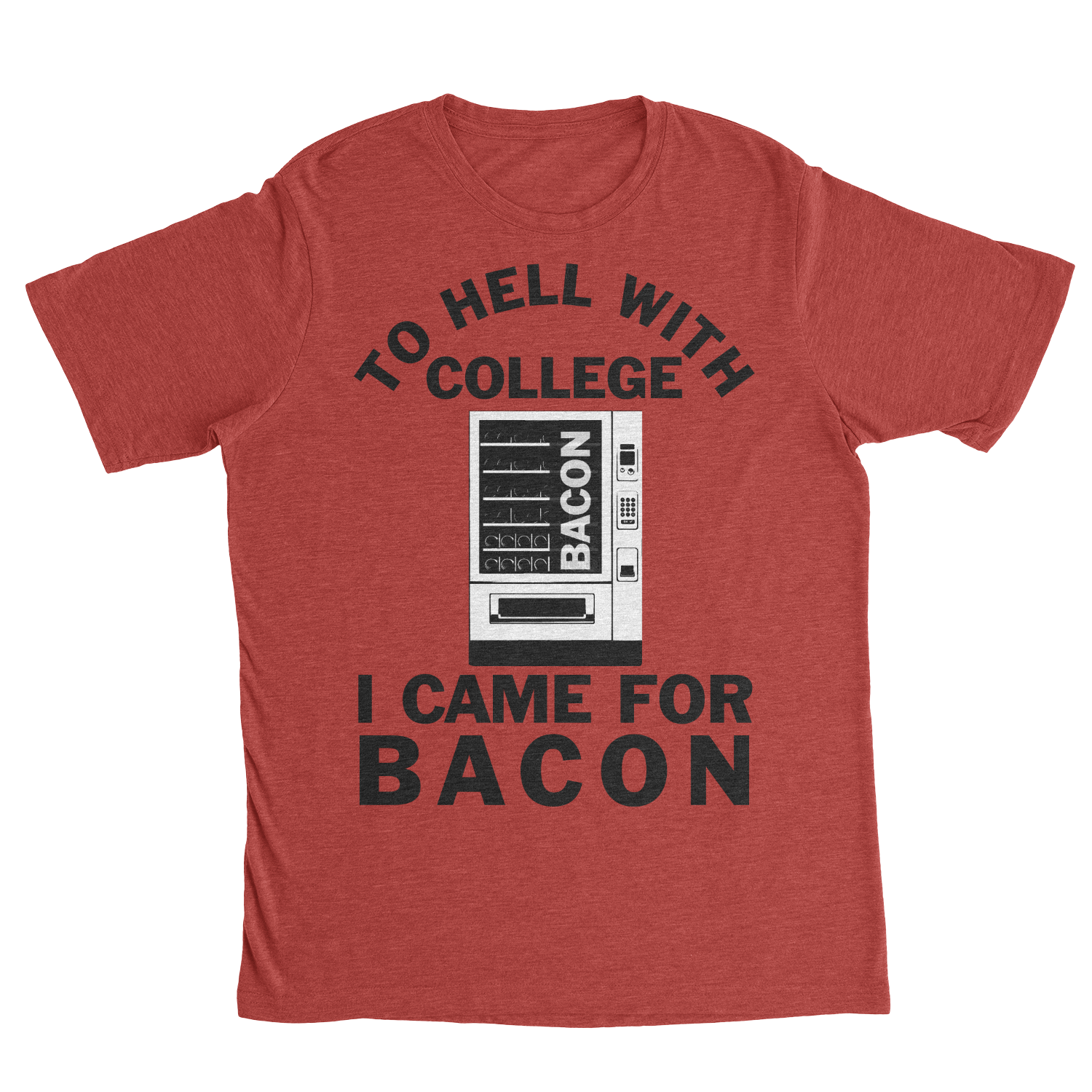 To Hell With College I Came For Bacon Tee