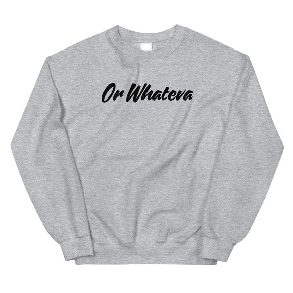 Or Whateva Sweatshirt - The Bronx Brand