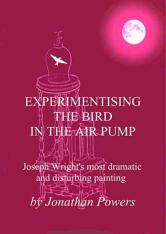 Experimentising the Bird in the Air Pump by Jonathan Powers