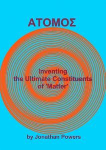 ΑΤΟΜΟΣ – Inventing the Ultimate Constituents of 'Matter' by Jonathan Powers