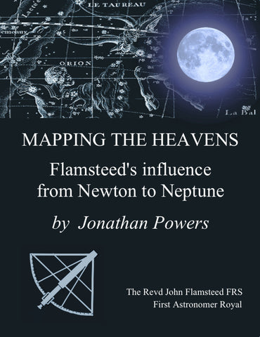 MAPPING THE HEAVENS FLAMSTEED'S INFLUENCE FROM NEWTON TO NEPTUNE By JONATHAN POWERS