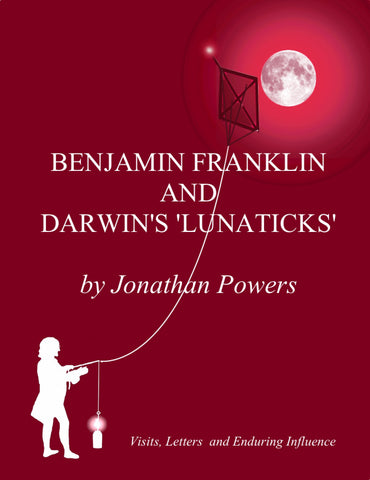BENJAMIN FRANKLIN AND DARWIN'S 'LUNATICKS' By JONATHAN POWERS