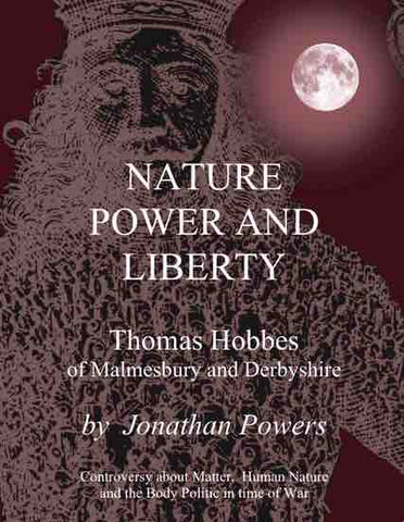 Nature, Power, and Liberty – Thomas Hobbes of Malmesbury and Derbyshire by Jonathan Powers
