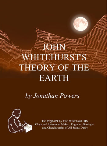 JOHN WHITEHURST'S THEORY OF THE EARTH by JONATHAN POWERS
