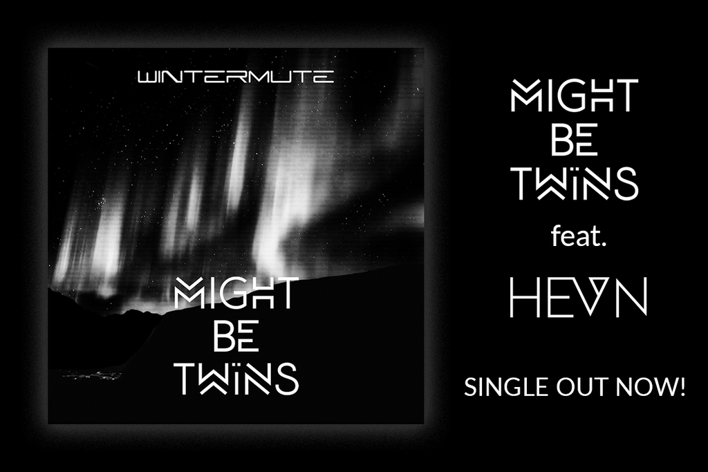 Might Be Twins + HEVN = Wintermute