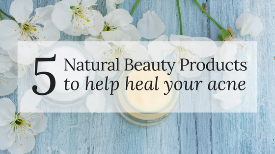 5 Natural Beauty Products to Help Heal your Acne