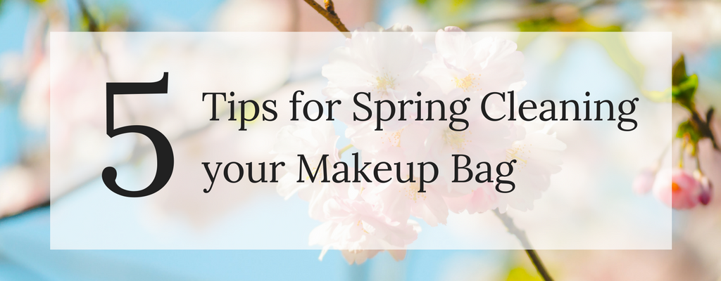 5 Tips for Spring Cleaning your Makeup Bag