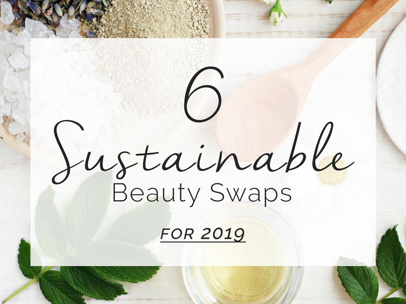 6 Sustainable Beauty Swaps for 2019