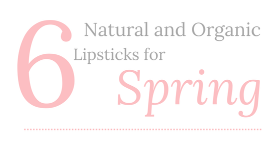 6 Natural and Organic Lipsticks for Spring