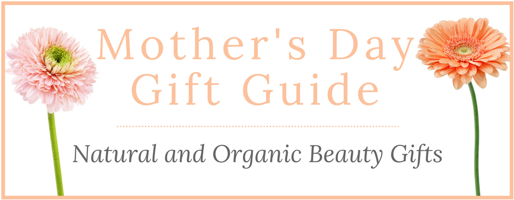 Mother's Day Natural and Organic Beauty Gift Guide