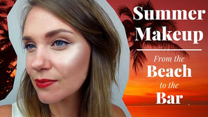Summer Makeup - From the Beach to the Bar