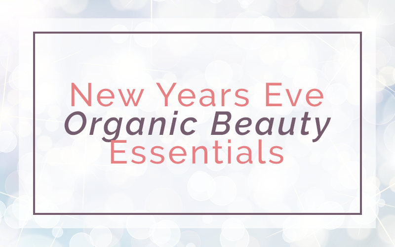 New Years Eve Organic Beauty Essentials