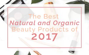 The Best Natural and Organic Beauty Products of 2017