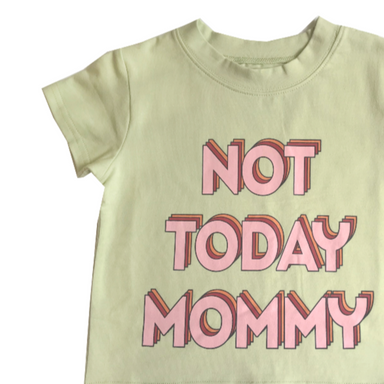 Banana Valentine Not Today Mommy Wide Tee on Design Life Kids
