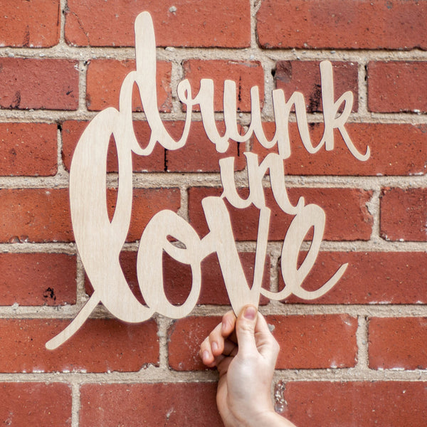 Drunk in Love Lasercut Birch Sign