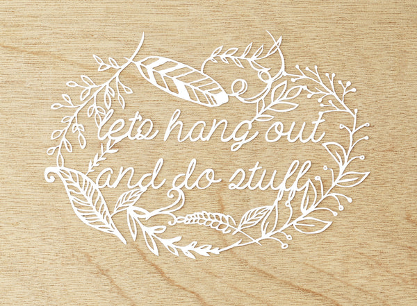 Hand-Cut Papercutting Artwork - Floral Quote - Let's Hang Out