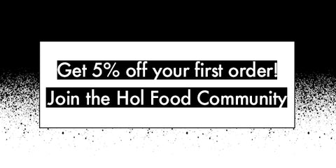 Get 15% off your order! Join the Hol Food Community