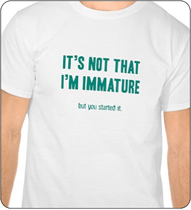 Not Immature Shirt