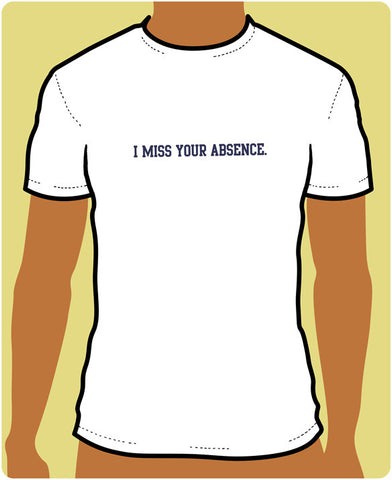 I Miss Your Absence T-Shirt