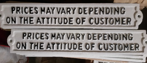 "Cast Iron Sign - ""Prices May Vary Depending On The Attitude Of Customer"""