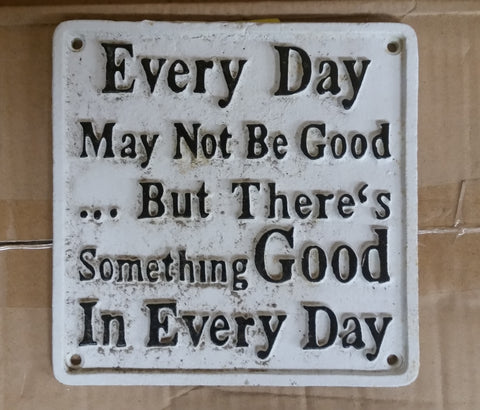 "Cast Iron Sign - White Vintage Quote ""Every Day...."""