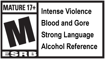 Rated M for Mature 17+: Intense Violence, Blood and Gore, Strong Language, Alcohol Reference