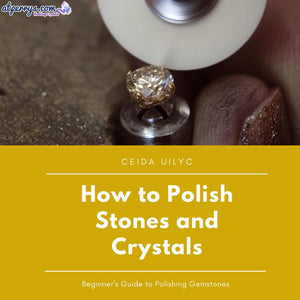 How to Polish Stones and Crystals?