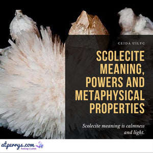 Scolecite Meaning, Powers and Metaphysical Properties