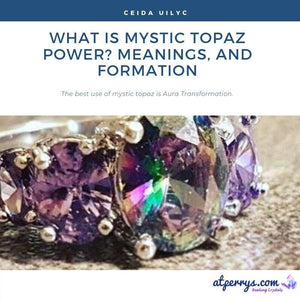 What is Mystic Topaz Power? Meanings, and Formation