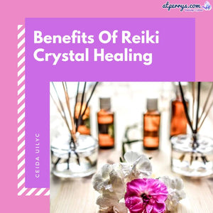 Benefits Of Reiki Crystal Healing