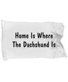 Dachshund's Home - Pillow Case - Unique Gifts Store
