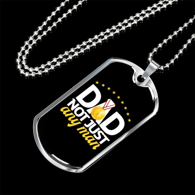Dad, Not Just Any Man - Luxury Dog Tag Necklace
