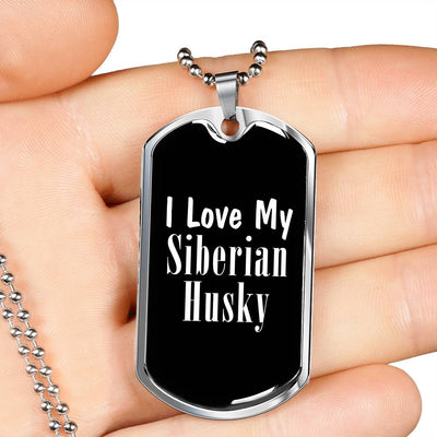 Love My Siberian Husky v2 - Luxury Dog Tag Necklace