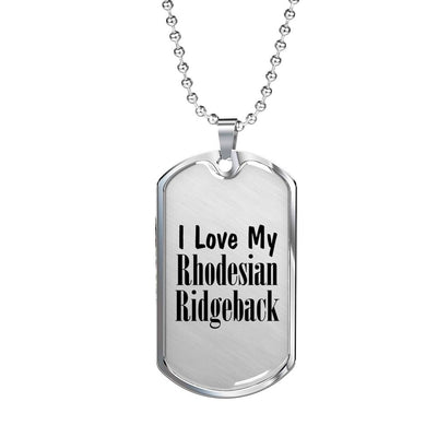 Love My Rhodesian Ridgeback - Luxury Dog Tag Necklace