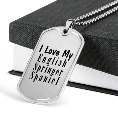 Love My English Springer Spaniel - Luxury Dog Tag Necklace