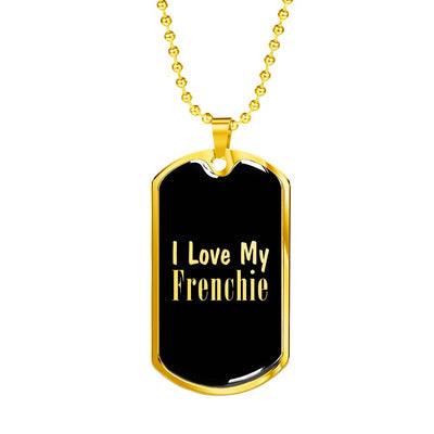 Love My Frenchie v2 - 18k Gold Finished Luxury Dog Tag Necklace